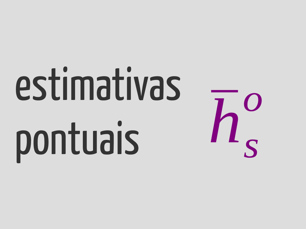 estimativas pontuais ¯ h s o