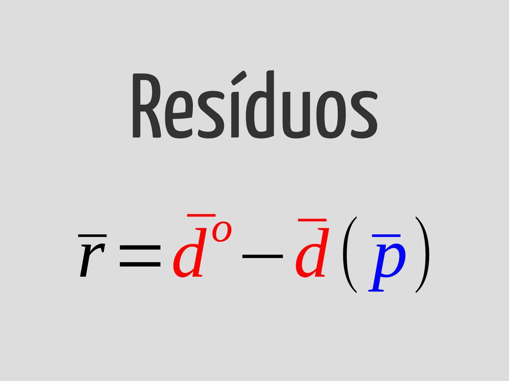 ¯ r= ¯ do−¯ d(¯ p) Resíduos