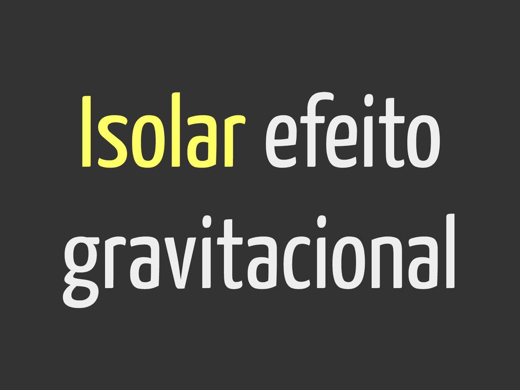 Isolar efeito gravitacional
