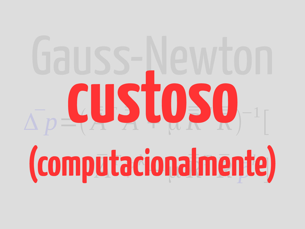 Gauss-Newton ¯ Δ p=( ¯ ¯ AT ¯ ¯ A + μ ¯ ¯ RT ¯ ...