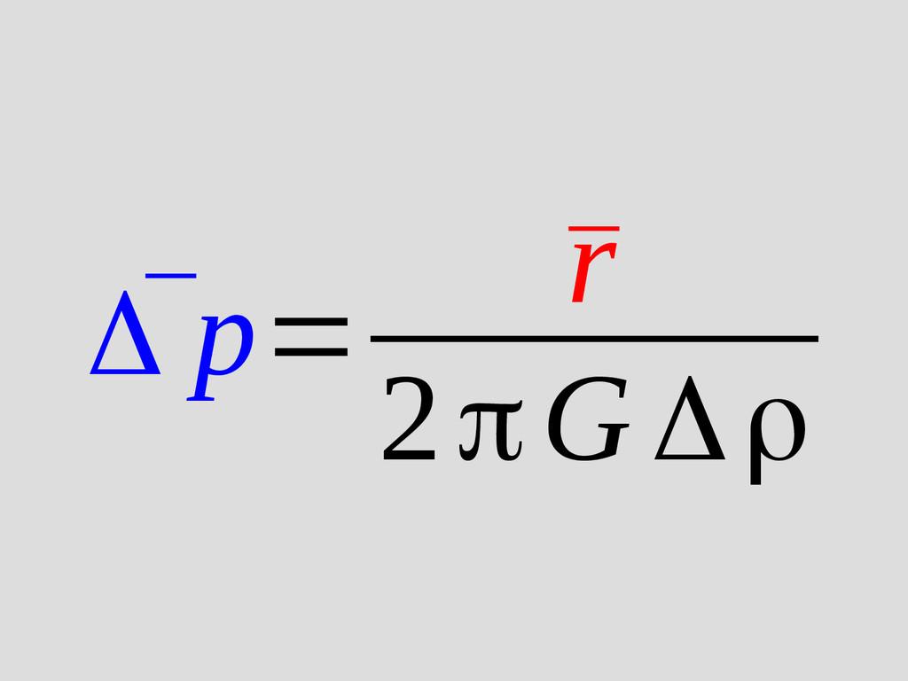 ¯ Δ p= ¯ r 2πG Δρ