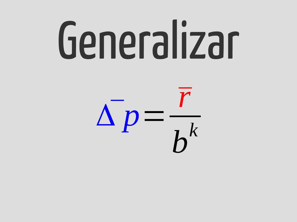 ¯ Δ p= ¯ r bk Generalizar
