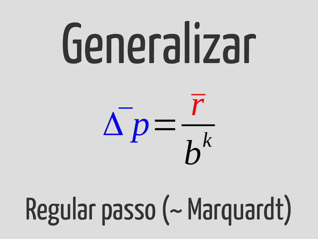 Regular passo (~ Marquardt) ¯ Δ p= ¯ r bk Gener...