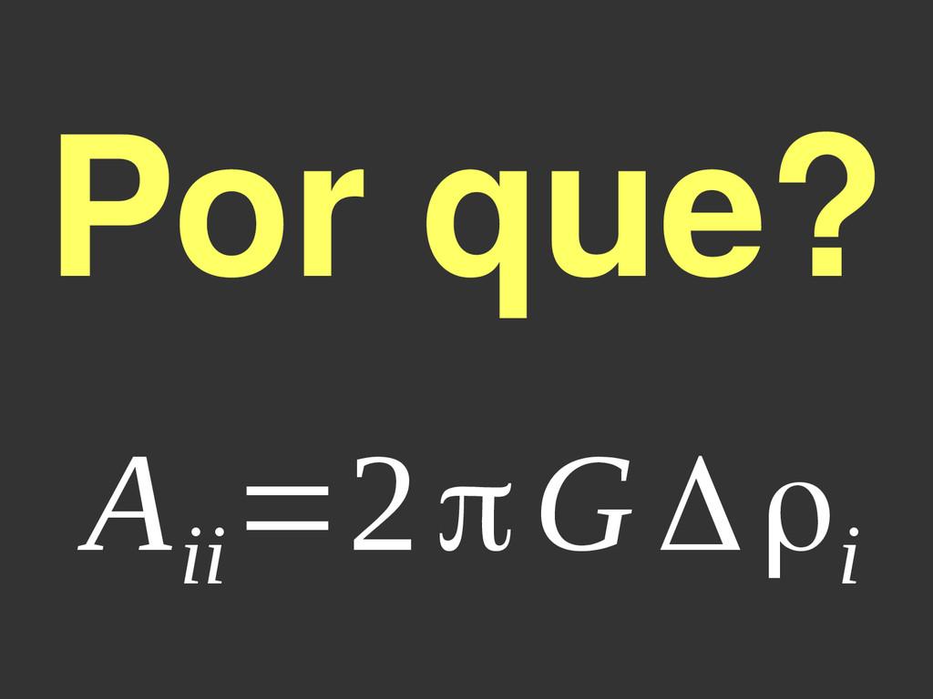 Por que? A ii =2πG Δρ i