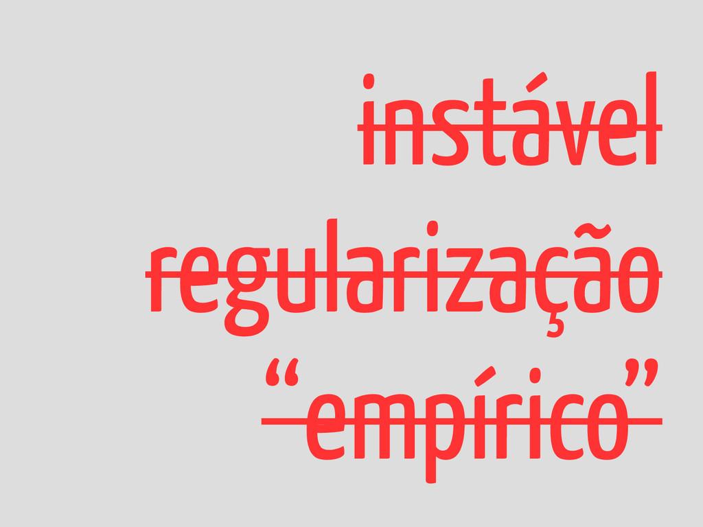 """instável regularização """"empírico"""""""