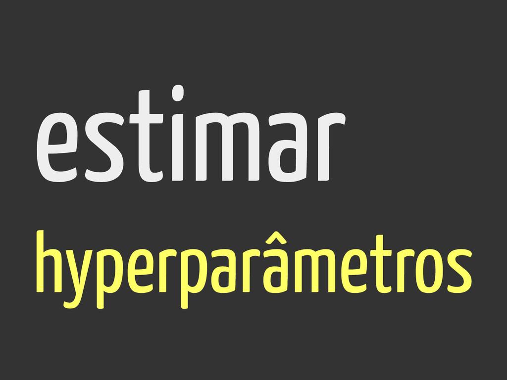 estimar hyperparâmetros