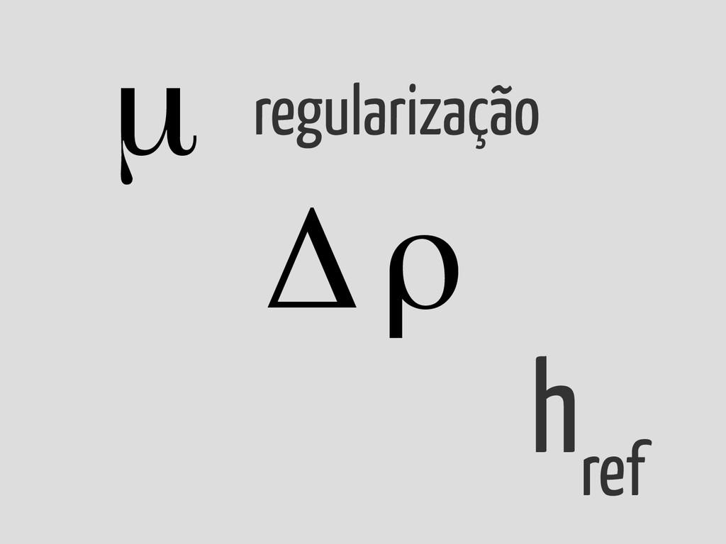 h ref μ Δρ regularização