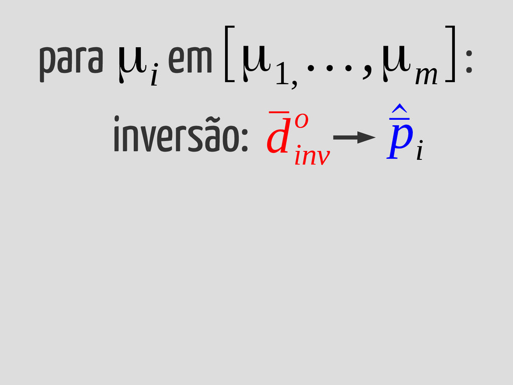 para em : μ i inversão: ¯ d inv o ^ ¯ p i [μ1, ...