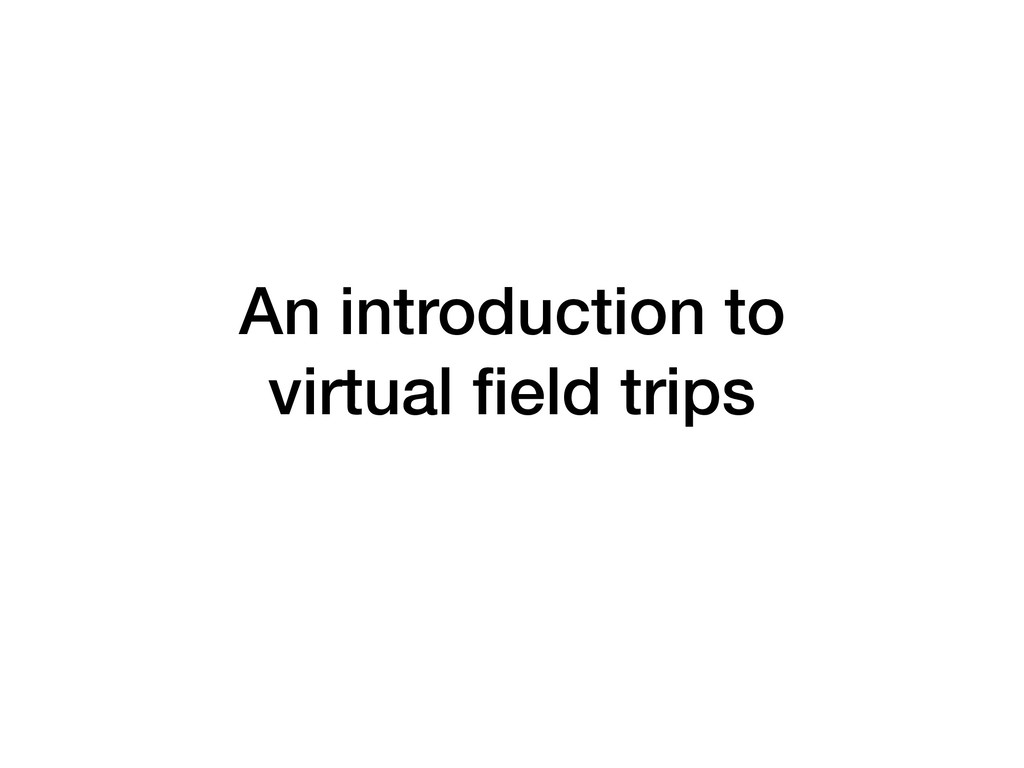 An introduction to virtual field trips
