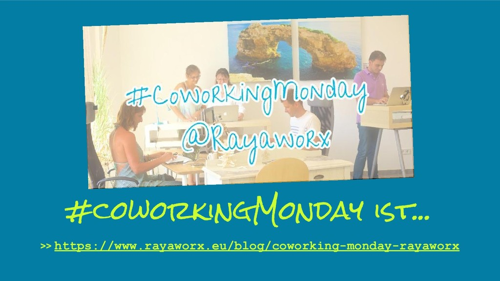 >> https://www.rayaworx.eu/blog/coworking-monda...