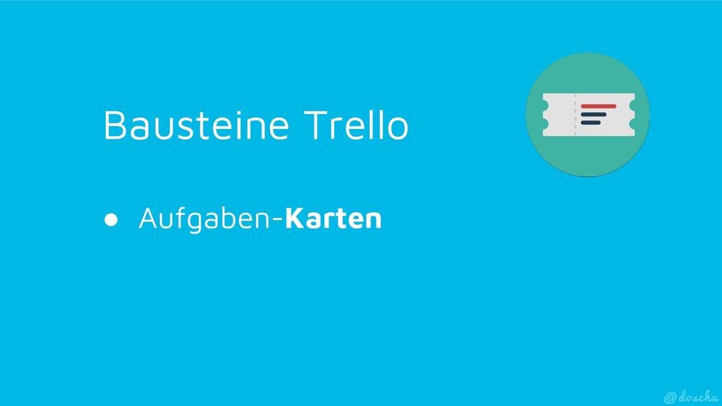 Bausteine Trello ● Aufgaben-Karten