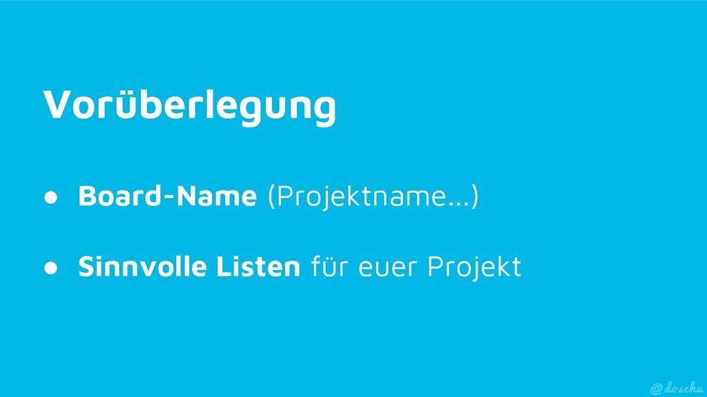 Vorüberlegung ● Board-Name (Projektname...) ● S...
