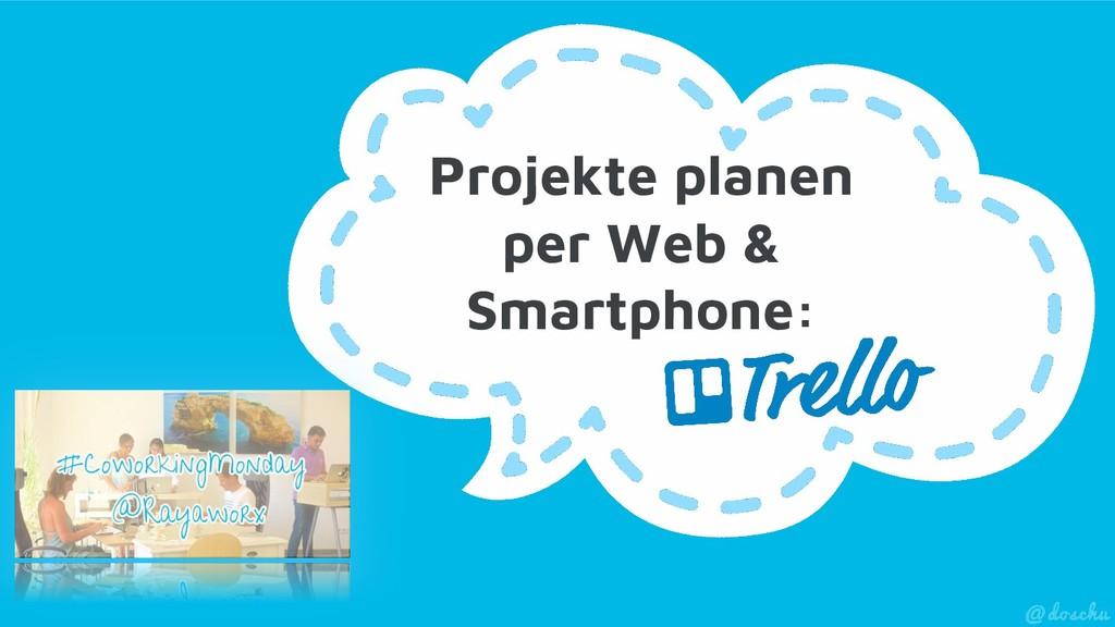 Projekte planen per Web & Smartphone: