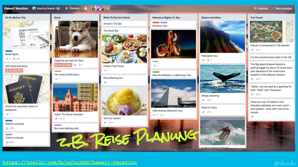 z.B. Reise Planung https://trello.com/b/ocCuiDQ...