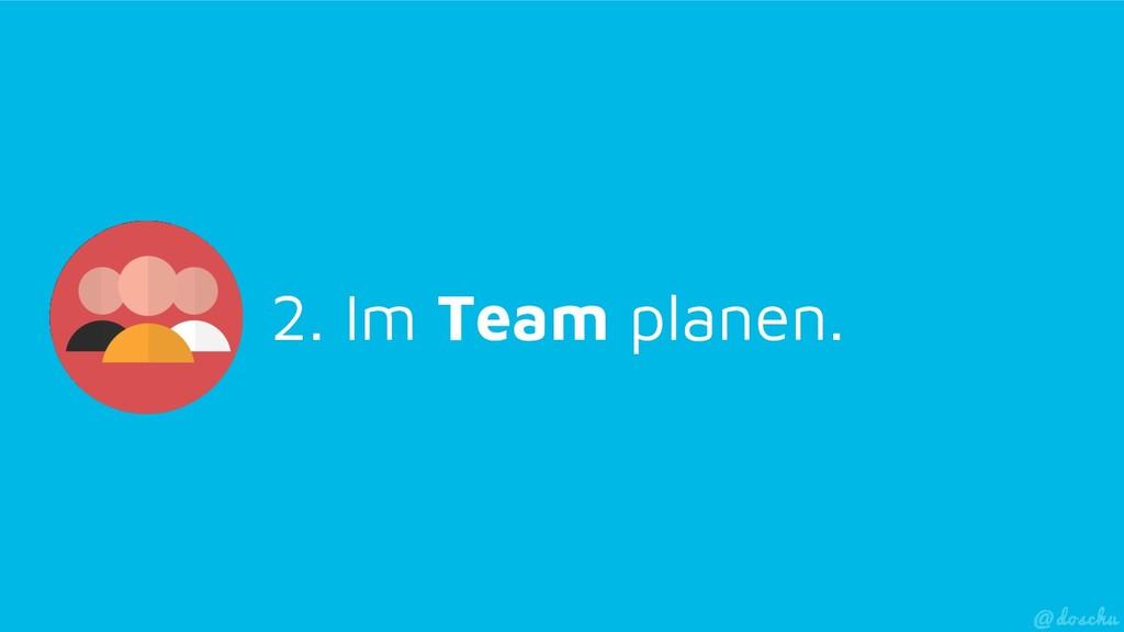2. Im Team planen.