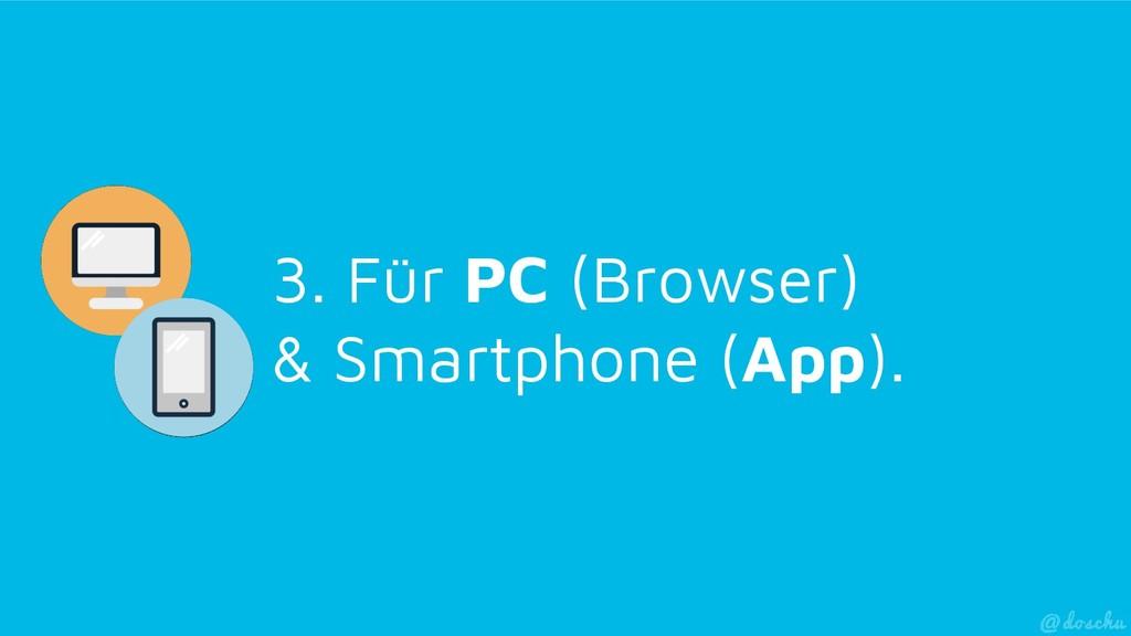 3. Für PC (Browser) & Smartphone (App).