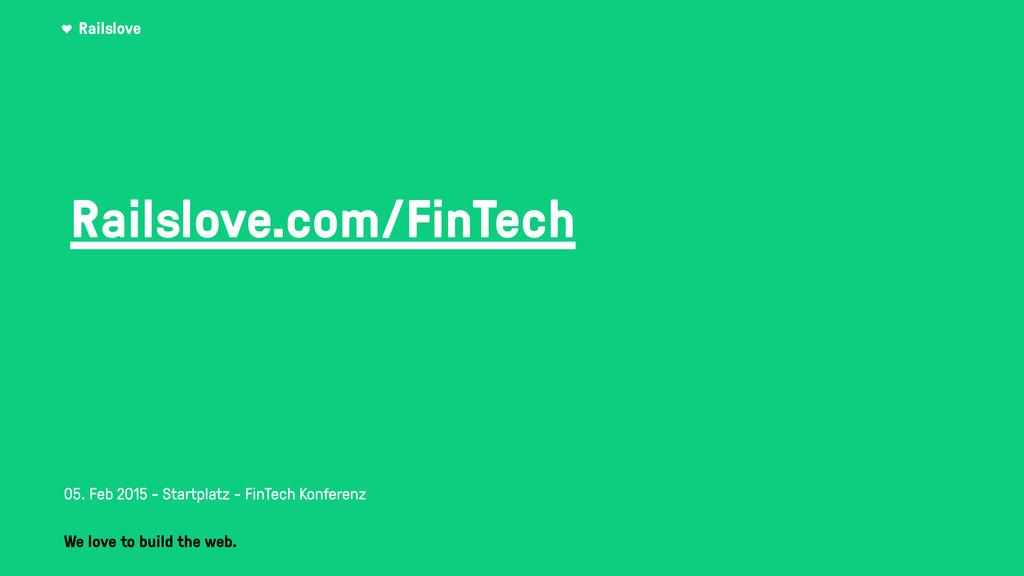Railslove Railslove.com/FinTech ! 05. Feb 2015 ...