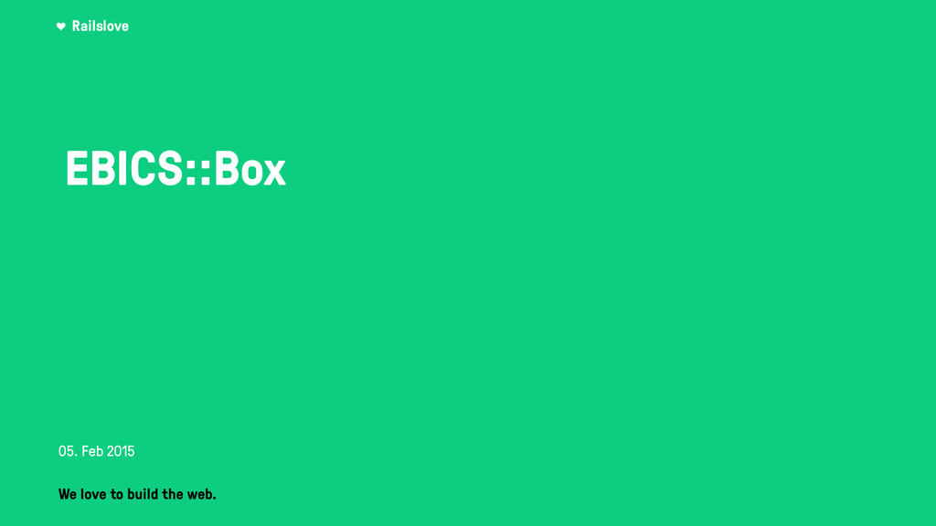 Railslove EBICS::Box We love to build the web. ...