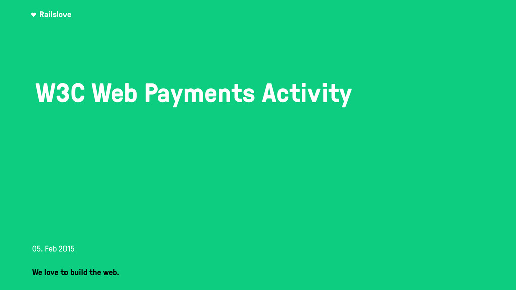 Railslove W3C Web Payments Activity We love to ...