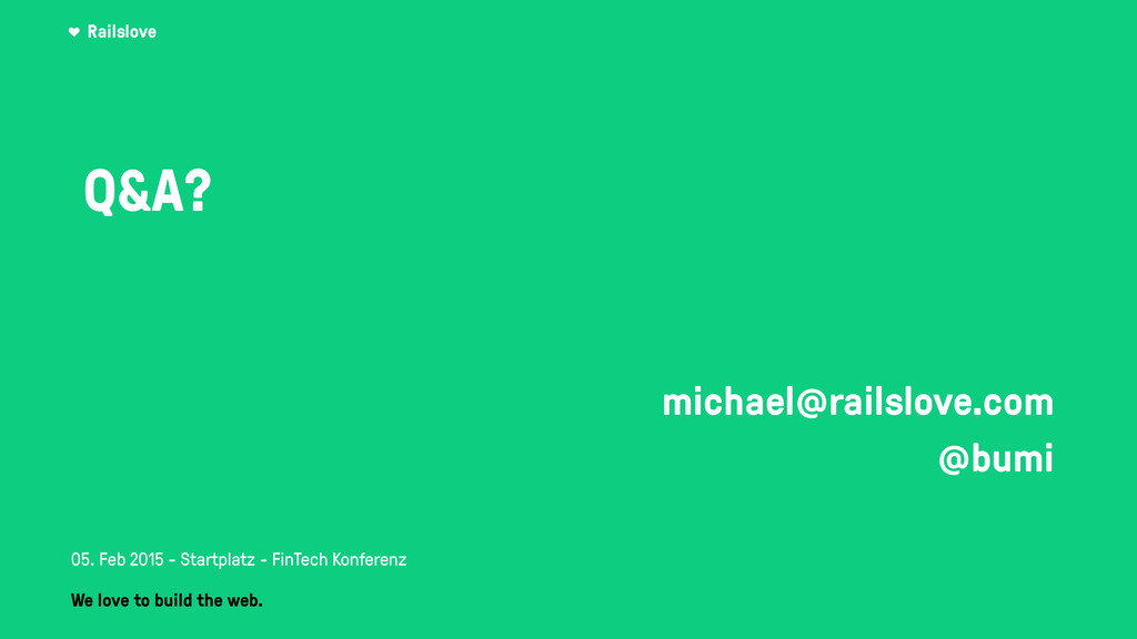 Railslove Q&A? ! ! michael@railslove.com @bumi ...