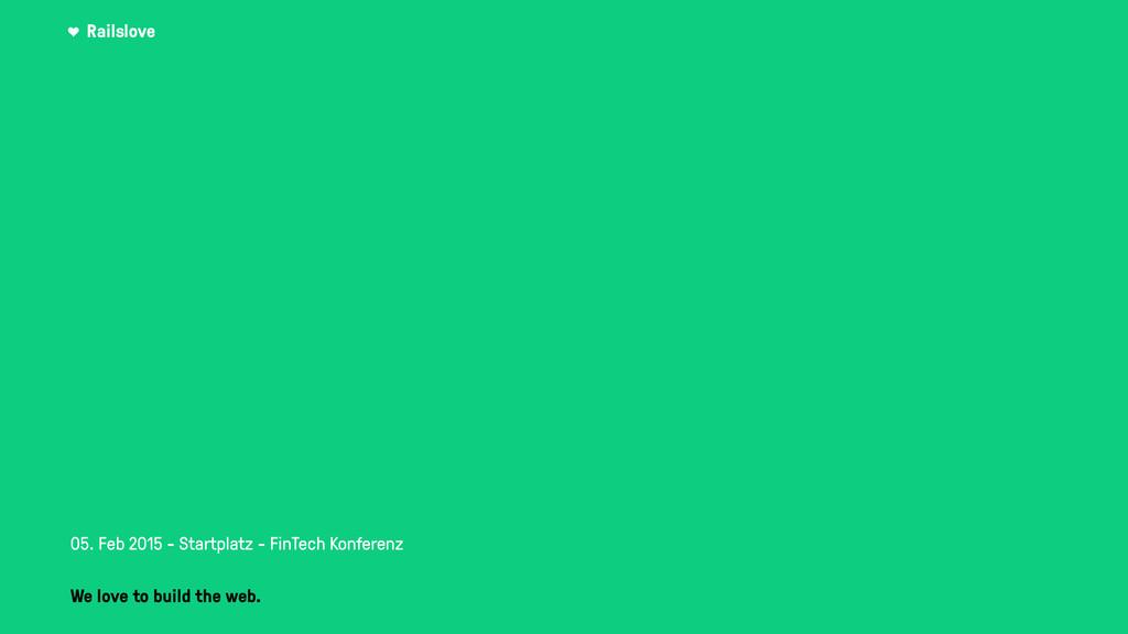 Railslove ! 05. Feb 2015 - Startplatz - FinTech...