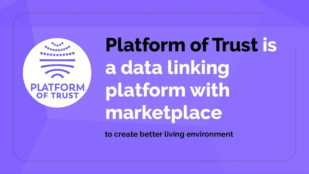 Platform of Trust is a data linking platform wi...