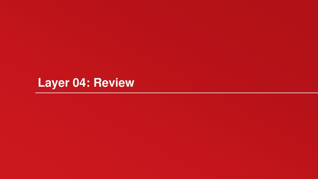 Layer 04: Review
