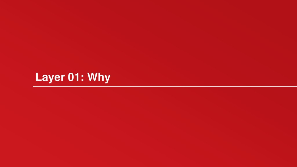 Layer 01: Why