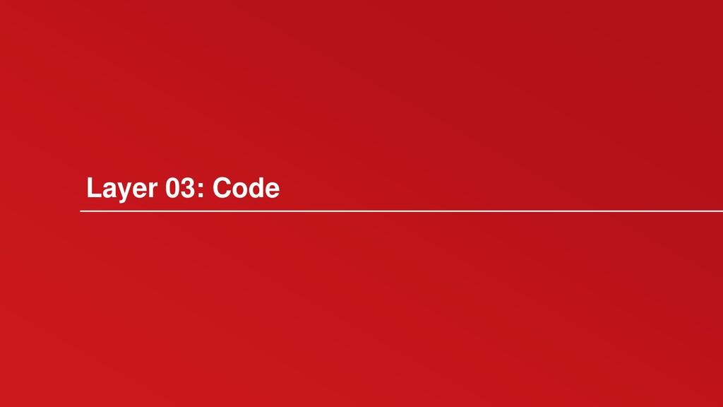 Layer 03: Code