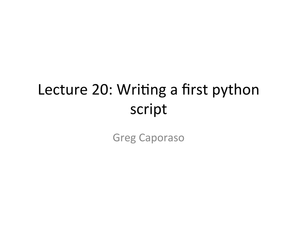 Lecture 20: Wri-ng a first python...