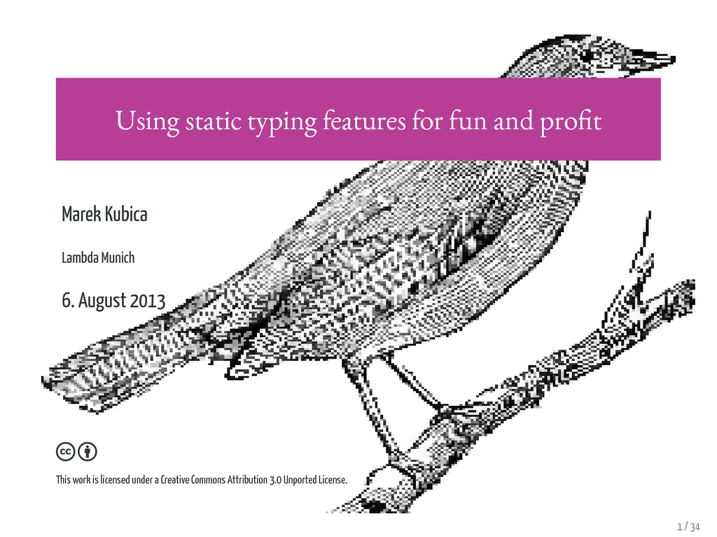 Using static typing features for fun and profit...