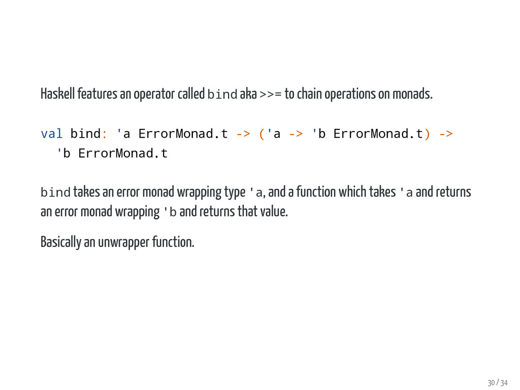 Haskell features an operator called bind aka >>...