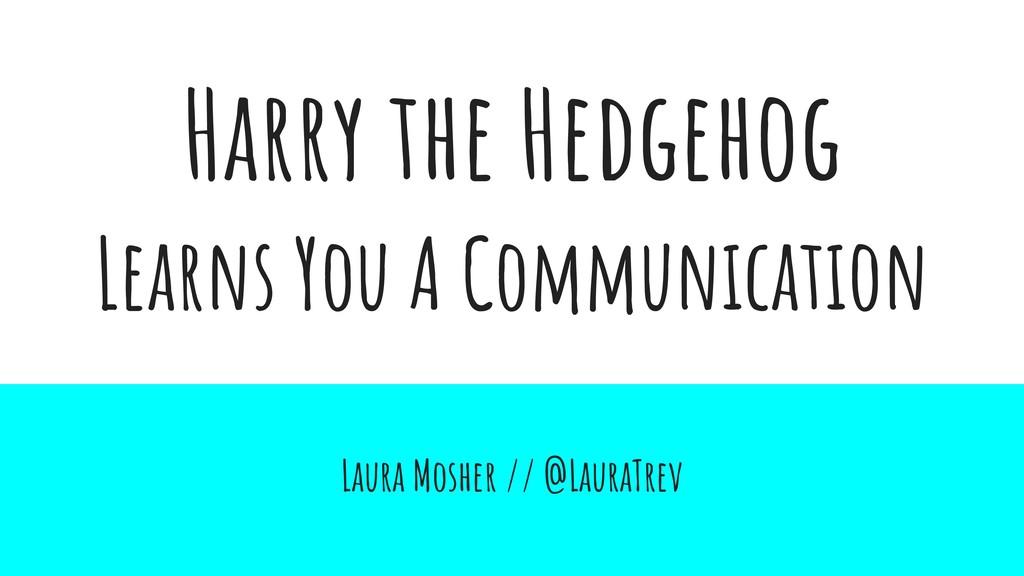 Harry the Hedgehog Learns You A Communication L...