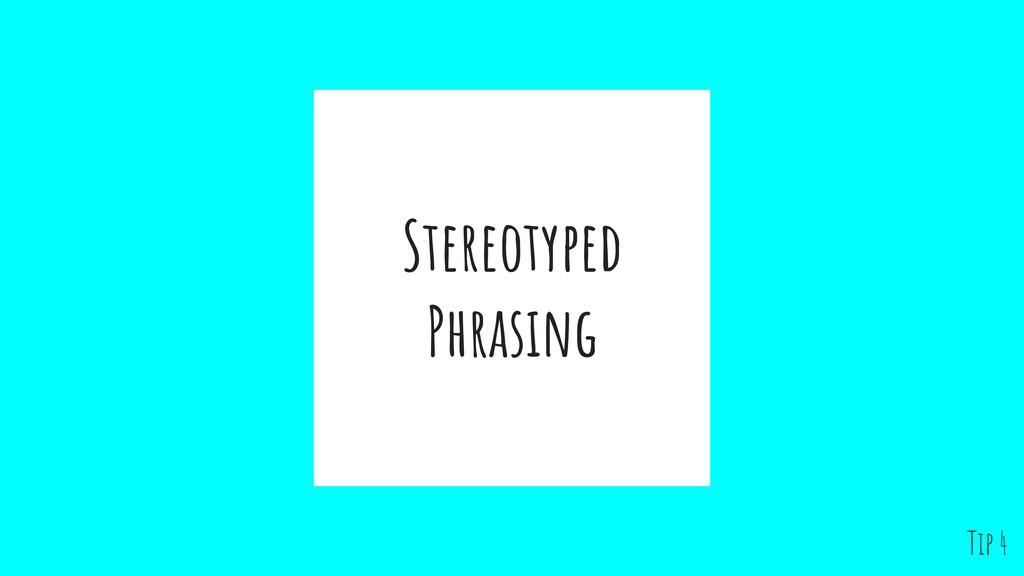 Stereotyped Phrasing Tip 4