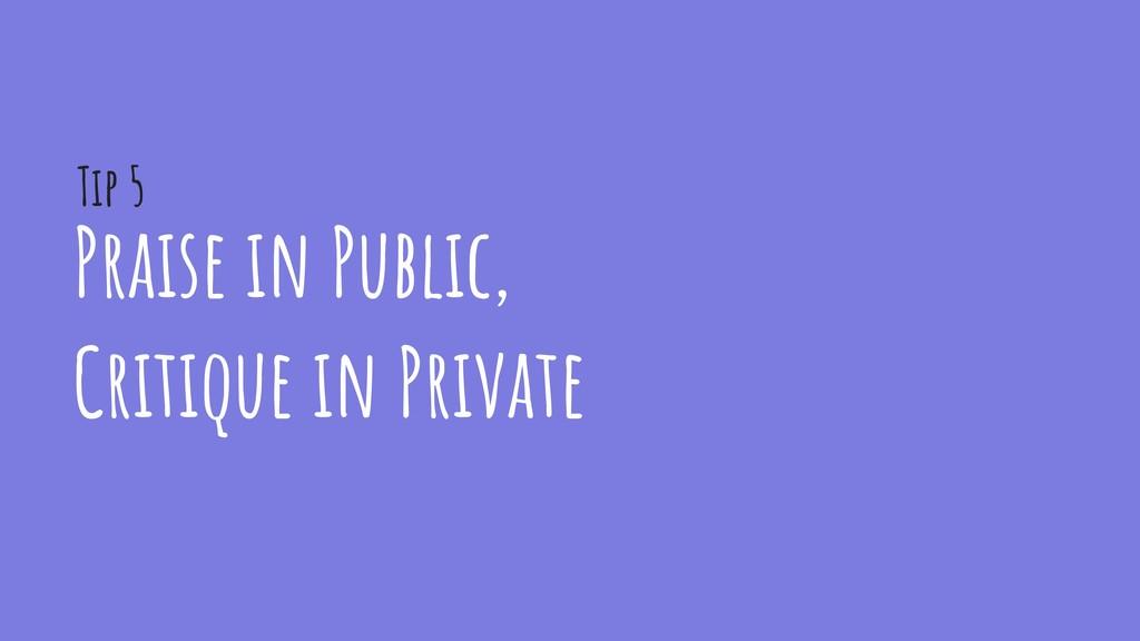 Praise in Public, Critique in Private Tip 5