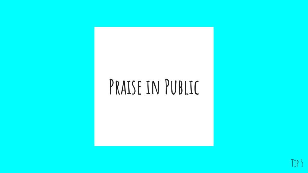Praise in Public Tip 5