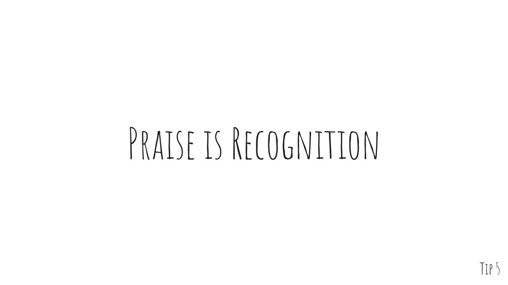 Praise is Recognition Tip 5