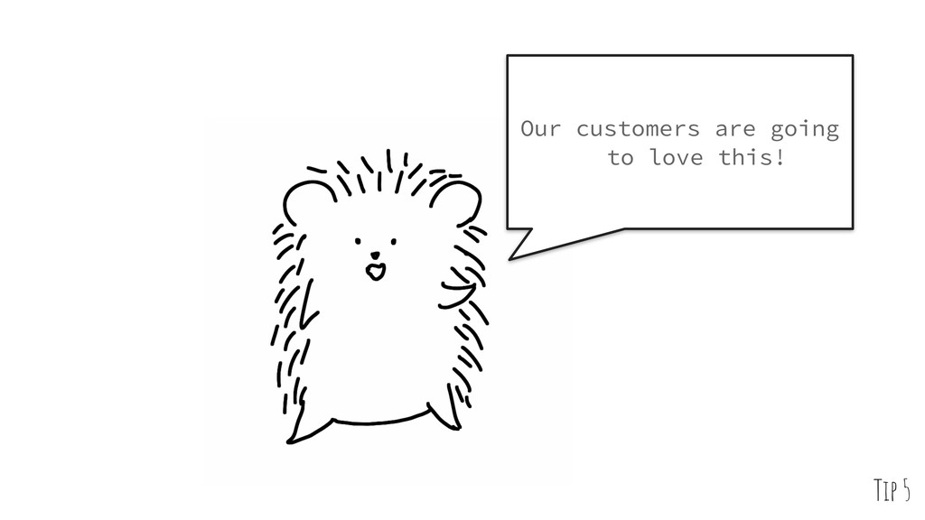 Our customers are going to love this! Tip 5