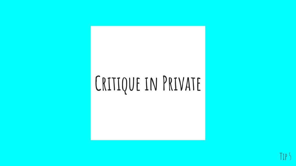 Critique in Private Tip 5