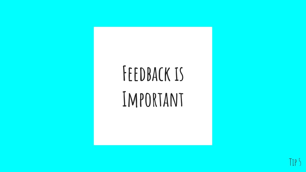 Feedback is Important Tip 5