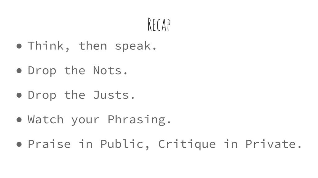● Think, then speak. ● Drop the Nots. ● Drop th...