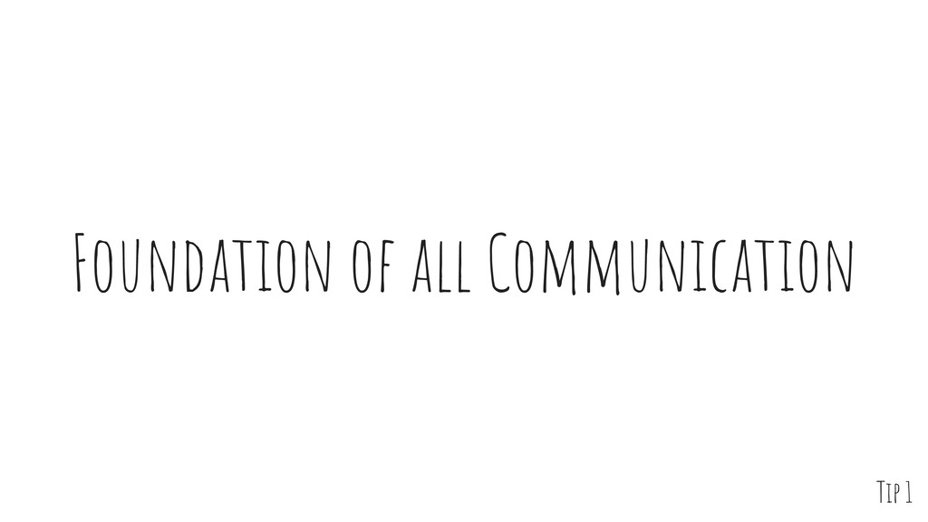 Foundation of all Communication Tip 1