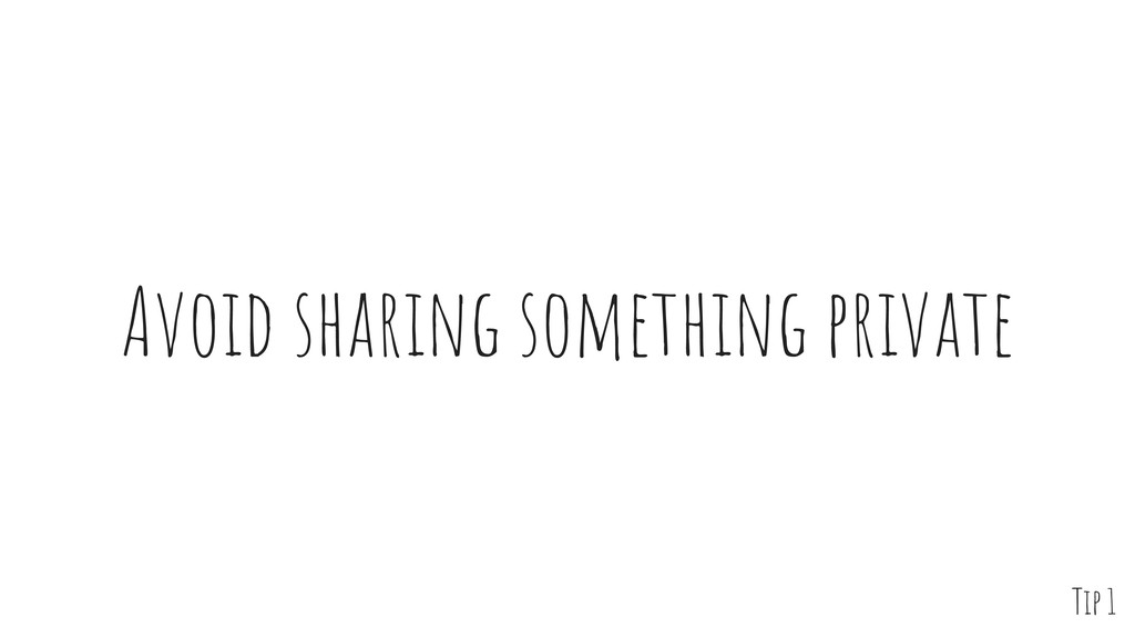 Avoid sharing something private Tip 1
