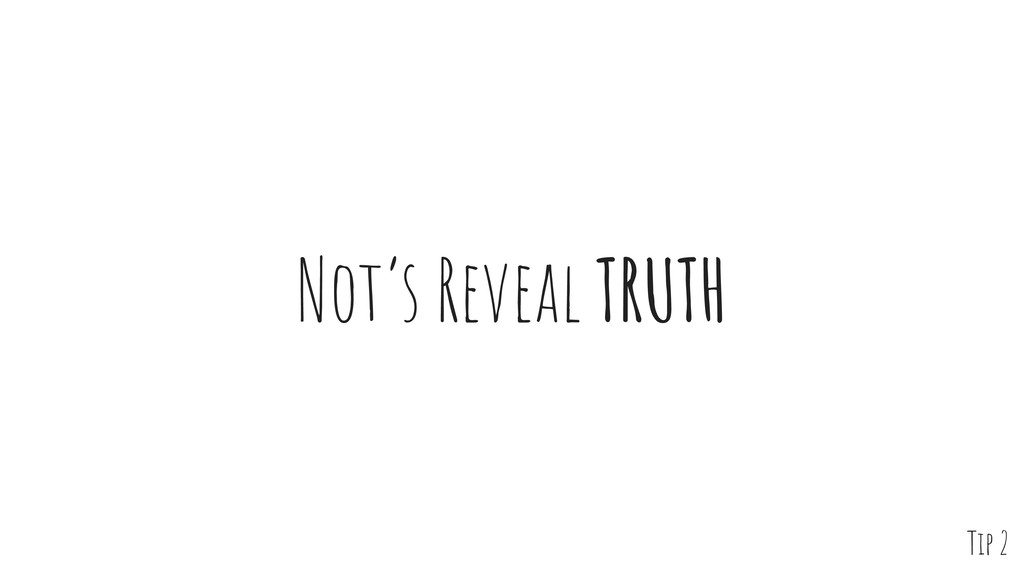 Not's Reveal TRUTH Tip 2