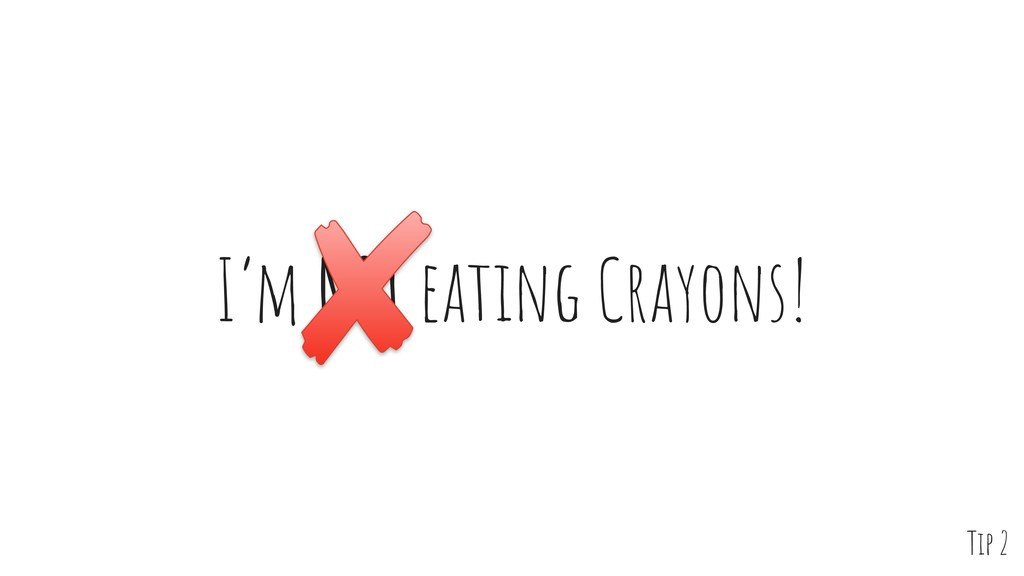 I'm NOT eating Crayons! Tip 2