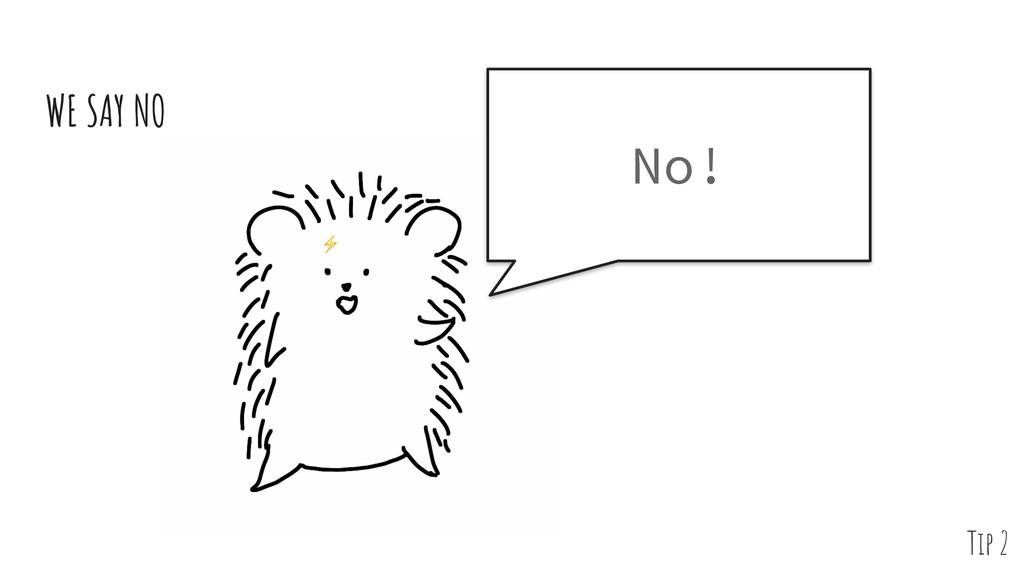 WE SAY NO No! ⚡ Tip 2