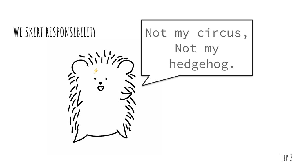WE SKIRT RESPONSIBILITY Not my circus, Not my h...