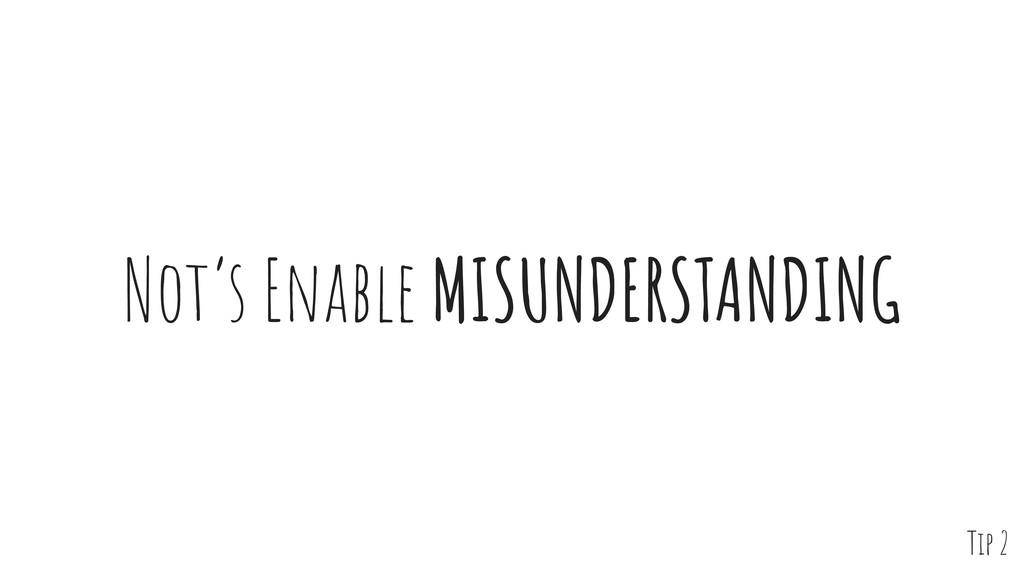 Not's Enable MISUNDERSTANDING Tip 2