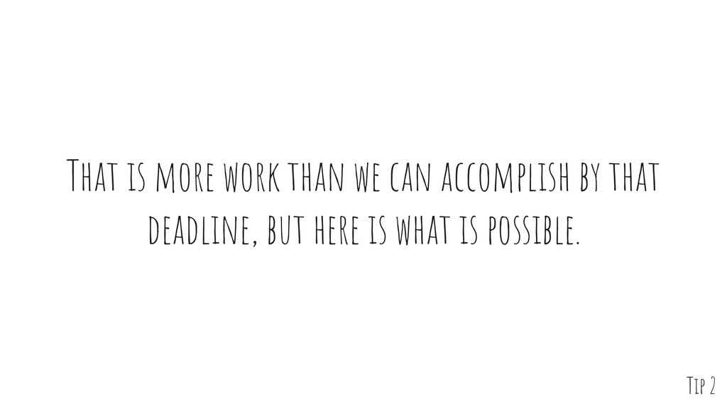 That is more work than we can accomplish by tha...