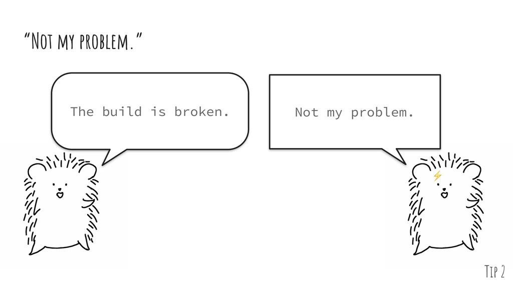 "The build is broken. Not my problem. ⚡ ""Not my ..."